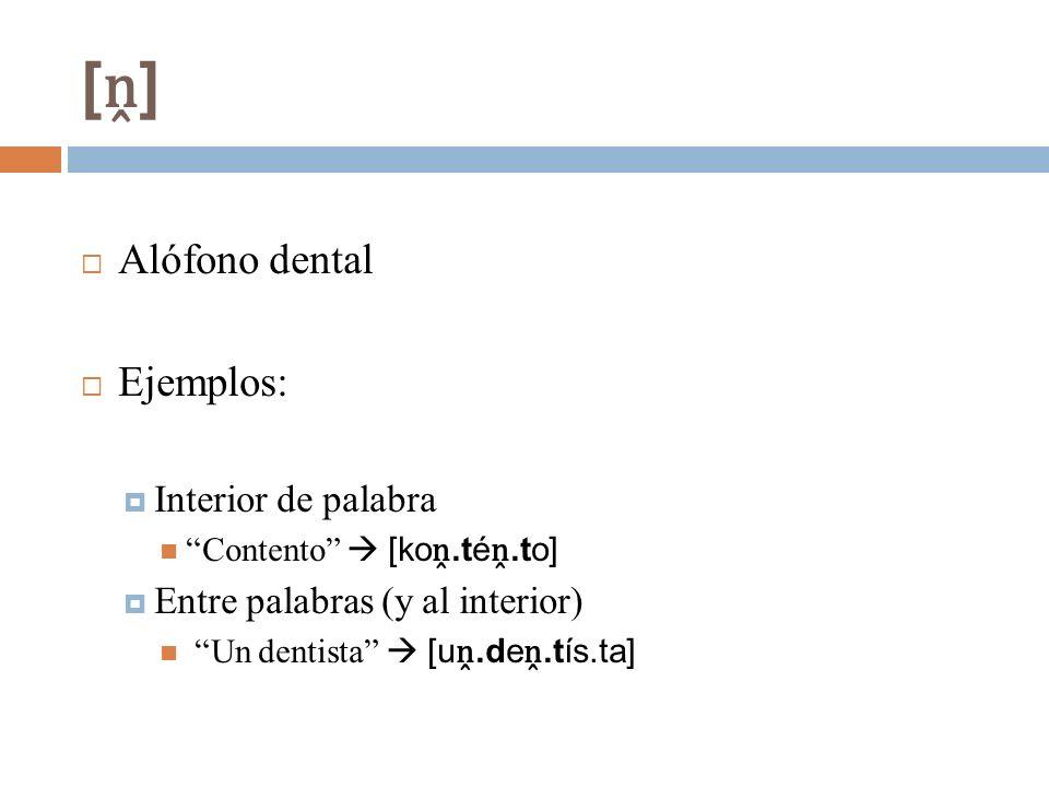 [ṋ] Alófono dental Ejemplos: Interior de palabra